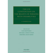 The UN Convention on the Rights of Persons with Disabilities: A Commentary by Ilias Bantekas, 9780198810667