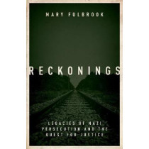 Reckonings: Legacies of Nazi Persecution and the Quest for Justice by Mary Fulbrook, 9780198811237