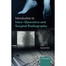 Introduction to Intra-Operative and Surgical Radiography by Jim Hughes, 9780198813170