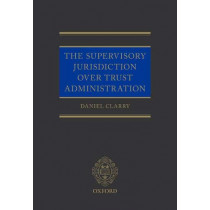 The Supervisory Jurisdiction Over Trust Administration by Daniel Clarry, 9780198813651