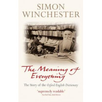The Meaning of Everything: The Story of the Oxford English Dictionary by Simon Winchester, 9780198814399