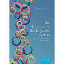 The Dynamics of the Linguistic System: Usage, Conventionalization, and Entrenchment by Hans-Jorg Schmid, 9780198814771