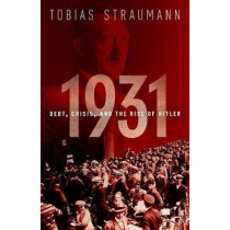 1931: Debt, Crisis, and the Rise of Hitler by Tobias Straumann, 9780198816188