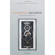 Harrison Decoded: Towards A Perfect Pendulum Clock by Rory McEvoy, 9780198816812
