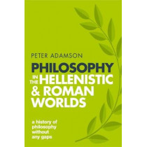 Philosophy in the Hellenistic and Roman Worlds: A history of philosophy without any gaps, Volume 2 by Peter Adamson, 9780198818601