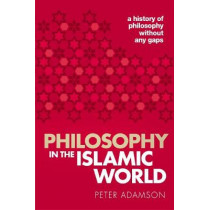 Philosophy in the Islamic World: A history of philosophy without any gaps, Volume 3 by Peter Adamson, 9780198818618