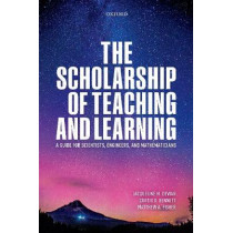 The Scholarship of Teaching and Learning: A Guide for Scientists, Engineers, and Mathematicians by Jacqueline Dewar, 9780198821212