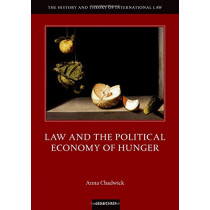 Law and the Political Economy of Hunger by Anna Chadwick, 9780198823940