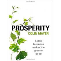 Prosperity: Better Business Makes the Greater Good by Colin Mayer, 9780198824008