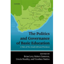 The Politics and Governance of Basic Education: A Tale of Two South African Provinces by Brian Levy, 9780198824053