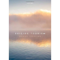 Suicide Tourism: Understanding the Legal, Philosophical, and Socio-Political Dimensions by Daniel Sperling, 9780198825456