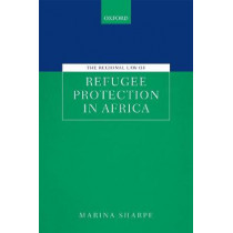 The Regional Law of Refugee Protection in Africa by Marina Sharpe, 9780198826224
