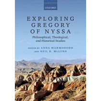 Exploring Gregory of Nyssa: Philosophical, Theological, and Historical Studies by Anna Marmodoro, 9780198826422