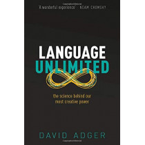 Language Unlimited: The Science Behind Our Most Creative Power by David Adger, 9780198828099