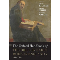 The Oxford Handbook of the Bible in Early Modern England, c. 1530-1700 by Kevin Killeen, 9780198828228