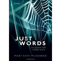 Just Words: On Speech and Hidden Harm by Mary Kate McGowan, 9780198829706