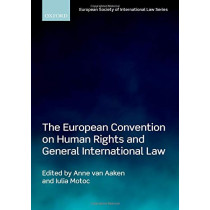 The European Convention on Human Rights and General International Law by Anne van Aaken, 9780198830009