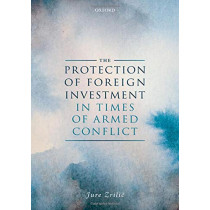 The Protection of Foreign Investment in Times of Armed Conflict by Jure Zrilic, 9780198830375