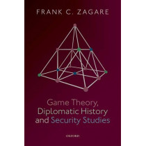 Game Theory, Diplomatic History and Security Studies by Frank C. Zagare, 9780198831587