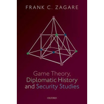 Game Theory, Diplomatic History and Security Studies by Frank C. Zagare, 9780198831594