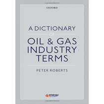 A Dictionary of Oil & Gas Industry Terms by Peter Roberts, 9780198833895