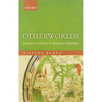 Otherworlds: Fantasy and History in Medieval Literature by Aisling Byrne, 9780198833956