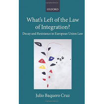 What's Left of the Law of Integration?: Decay and Resistance in European Union Law by Julio Baquero Cruz, 9780198834090