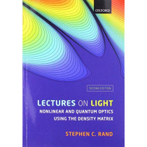 Lectures on Light: Nonlinear and Quantum Optics using the Density Matrix by Stephen C. Rand, 9780198835905