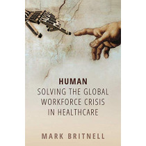 Human: Solving the global workforce crisis in healthcare by Mark Britnell, 9780198836520