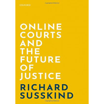 Online Courts and the Future of Justice by Richard Susskind, 9780198838364