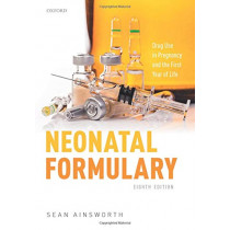 Neonatal Formulary: Drug Use in Pregnancy and the First Year of Life by Sean Ainsworth, 9780198840787