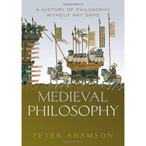 Medieval Philosophy: A history of philosophy without any gaps, Volume 4 by Peter Adamson, 9780198842408