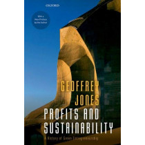 Profits and Sustainability: A History of Green Entrepreneurship by Geoffrey Jones, 9780198845652