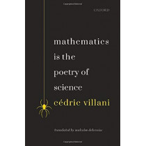 Mathematics is the Poetry of Science by Cedric Villani, 9780198846437