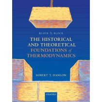 Block by Block: The Historical and Theoretical Foundations of Thermodynamics by Robert T. Hanlon, 9780198851554