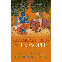 Classical Indian Philosophy: A history of philosophy without any gaps, Volume 5 by Peter Adamson, 9780198851769
