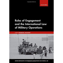Rules of Engagement and the International Law of Military Operations by J.F.R. Boddens Hosang, 9780198853886