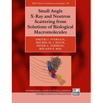 Small Angle X-Ray and Neutron Scattering from Solutions of Biological Macromolecules by Dmitri I. Svergun, 9780198854210