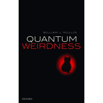 Quantum Weirdness by William J. Mullin, 9780198854364