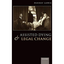 Assisted Dying and Legal Change by Penney Lewis, 9780199212873