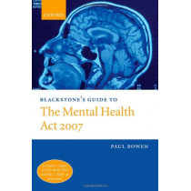 Blackstone's Guide to the Mental Health Act 2007 by Paul Bowen, 9780199217113