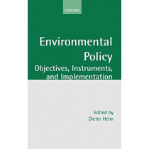 Environmental Policy: Objectives, Instruments, and Implementation by Dieter Helm, 9780199241354