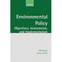 Environmental Policy: Objectives, Instruments, and Implementation by Dieter Helm, 9780199241361