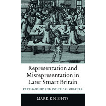 Representation and Misrepresentation in Later Stuart Britain: Partisanship and Political Culture by Mark Knights, 9780199258338