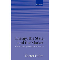 Energy, the State, and the Market: British Energy Policy since 1979 by Dieter Helm, 9780199262038