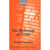 The Phonology of Polish by Edmund Gussmann, 9780199267477