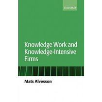 Knowledge Work and Knowledge-Intensive Firms by Mats Alvesson, 9780199268863