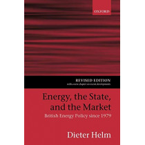 Energy, the State, and the Market: British Energy Policy since 1979 by Dieter Helm, 9780199270743