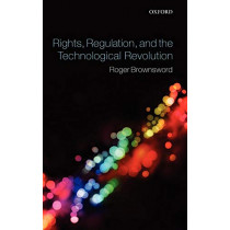 Rights, Regulation, and the Technological Revolution by Professor Roger Brownsword, 9780199276806