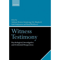 Witness Testimony: Psychological, Investigative and Evidential Perspectives by Anthony Heaton-Armstrong, 9780199278091
